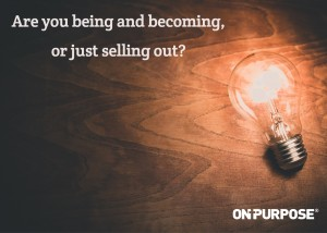 "light bulb with quotation ""Are you being and becoming, or just selling out?"""