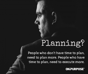 "Image of businessman. ""Planning? People who don't have time to plan, need to plan more. People who have time to plan, need to execute more."""