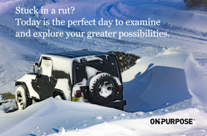 """Image of Jeep stuck in a snowbank. Text: """"Stuck in a rut? Today is the perfect day to examine and explore your greater possibilities."""""""